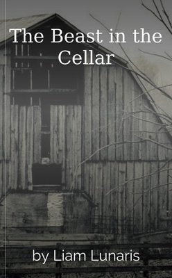 The Beast in the Cellar by Liam Lunaris