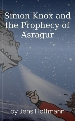 Simon Knox and the Prophecy of Asragur by Jens Hoffmann