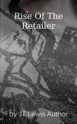 Rise Of The Retailer by JT Lewis Author