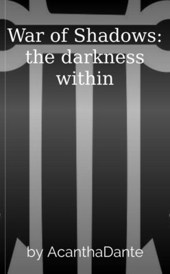 War of Shadows: the darkness within by AcanthaDante