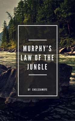 Murphy's Law of the Jungle by ChelseaMoye