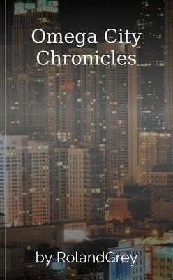 Omega City Chronicles by RolandGrey