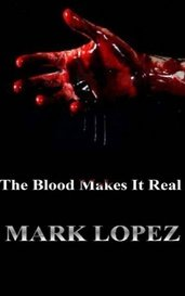 The Blood Makes It Real by Mark Lopez