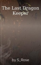 The Last Dragon Keeper by S_Rose