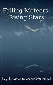 Falling Meteors, Rising Stars by Liceouswonderland