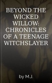 BEYOND THE WICKED WILLOW: CHRONICLES OF A TEENAGE WITCHSLAYER by M.J.
