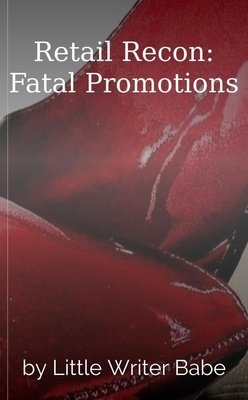 Retail Recon: Fatal Promotions by Little Writer Babe