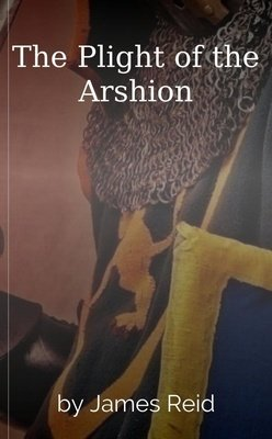The Plight of the Arshion by James Reid