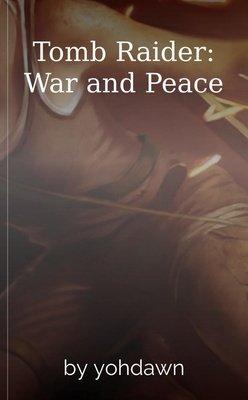 Tomb Raider: War and Peace by yohdawn