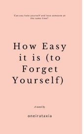 How Easy it is (to Forget Yourself) by lovelyoneirataxia