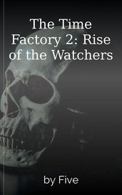 The Time Factory 2: Rise of the Watchers by Five