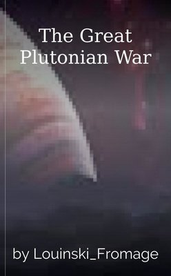 The Great Plutonian War by Louinski_Fromage