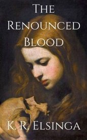 The Renounced Blood by K. R. Elsinga