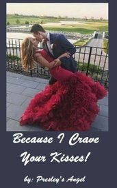 Because I Crave Your Kisses! (Book 4) by Presley's Angel