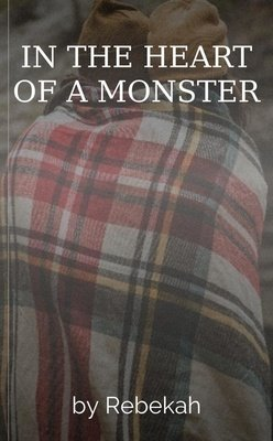 IN THE HEART OF A MONSTER by Rebekah
