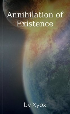 Annihilation of Existence by Xyox