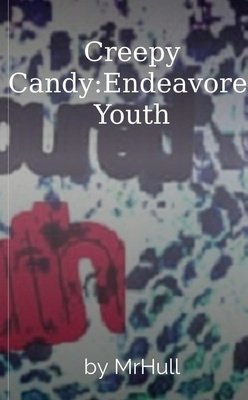 Creepy Candy:Endeavored Youth by MrHull