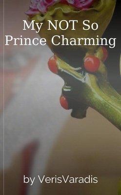 My NOT So Prince Charming by VerisVaradis