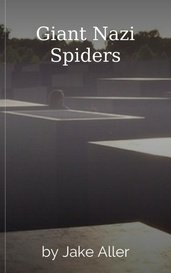 Giant Nazi Spiders by Jake Aller