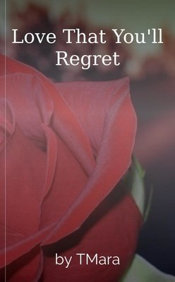 Love That You'll Regret by TMara