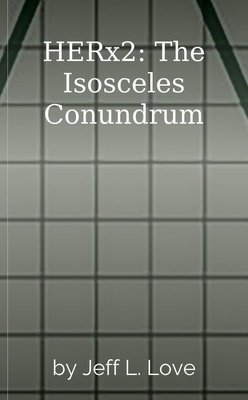 HERx2: The Isosceles Conundrum by Jeff L. Love
