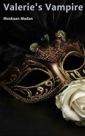 Valerie's Vampire (UNDER MAJOR EDITING) by Muskaan Madan