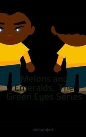 Melons and Emeralds, The Green Eyes Series by dmbproject