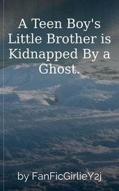 A Teen Boy's Little Brother is Kidnapped By a Ghost. by FanFicGirlieY2j