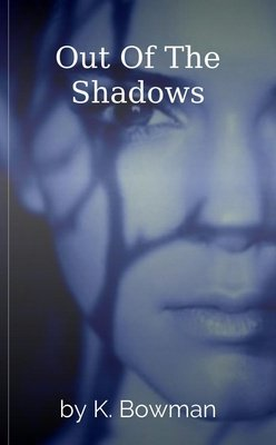 Out Of The Shadows by K. Bowman