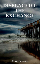 DISPLACED I: THE EXCHANGE by Kevin Provance