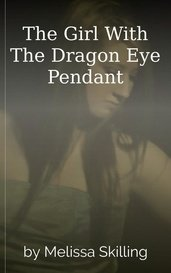 The Girl With The Dragon Eye Pendant by Melissa Skilling