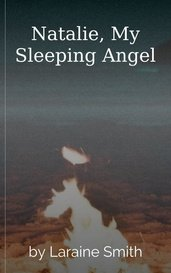 Natalie, My Sleeping Angel by Laraine Smith