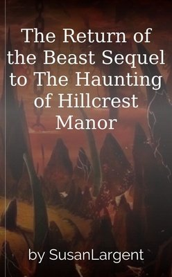 The Return of the Beast   Sequel to The Haunting of Hillcrest Manor by SusanLargent