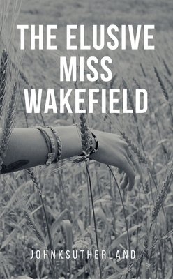 The Elusive Miss Wakefield by johnksutherland