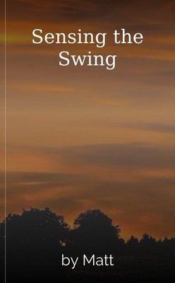 Sensing the Swing by Matt