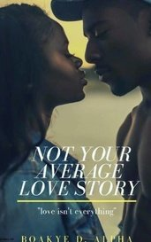 Not Your Average love story [NYALS Book 1] by Boakye D Alpha