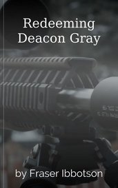 Redeeming Deacon Gray by Fraser Ibbotson