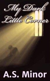 My Dark Little Corner by A.S. Minor