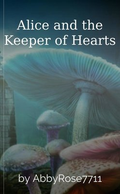 Alice and the Keeper of Hearts by AbbyRose7711