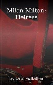 Milan Milton: Heiress by tailoredtalker
