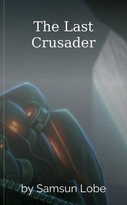 The Last Crusader by Samsun Lobe