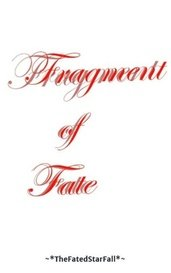 Fragments of Fate (W.I.P) by ~*TheFatedStarFall*~