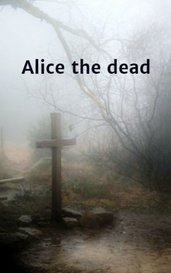 Alice the dead by Tiasshy