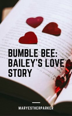 Bumble Bee: Bailey's Love Story by MaryEstherParker