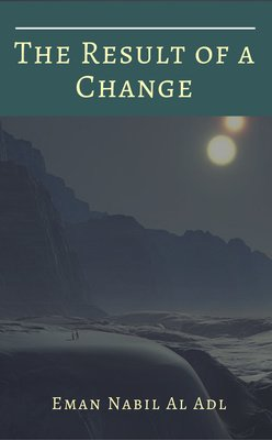 The Result of a Change by Eman Nabil Al Adl