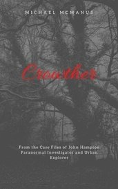 Crowther - From the Case Files of John Hampton, Paranormal Investigator and Urban Explorer by Michael J P McManus