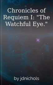"Chronicles of Requiem I: ""The Watchful Eye."" by Jack Daniels"
