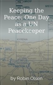 Keeping the Peace: One Day as a UN Peacekeeper by Robin Olsen