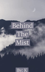 Behind the Mist by K