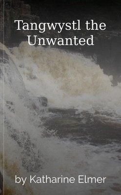 Tangwystl the Unwanted by Katharine Elmer